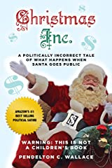 Christmas Inc.: A Politically Incorrect Tale of What Happens When Santa Goes Public Kindle Edition