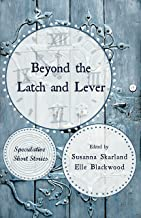 Beyond the Latch and Lever : Speculative Short Stories
