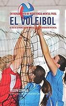 Entrenamiento de Resistencia Mental para el voleibol: El uso de la visualización para alcanzar su verdadero potencial (Spanish Edition)
