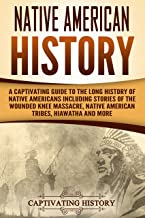 Native American History: A Captivating Guide to the Long History of Native Americans Including Stories of the Wounded Knee Massacre, Native American Tribes, Hiawatha and More (English Edition)
