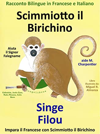 Racconto Bilingue in Francese e Italiano: Scimmiotto il Birichino Aiuta il Signor Falegname - Singe Filou aide M. Charpentier (Impara il francese con Scimmiotto il Birichino Vol. 1)