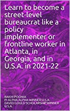 Learn to become a street-level bureaucrat like a policy implementer or frontline worker in Atlanta, in Georgia, and in U....