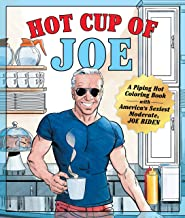Hot Cup of Joe: A Piping Hot Coloring Book with America's Sexiest Moderate, Joe Biden― a Satirical Coloring Book for Adults