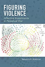 Figuring Violence: Affective Investments in Perpetual War