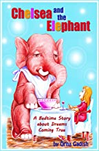 Chelsea and the Elephant: A Bedtime Story about Dreams Coming True (Classic Reading Children's Books. Values for Kids Series.)