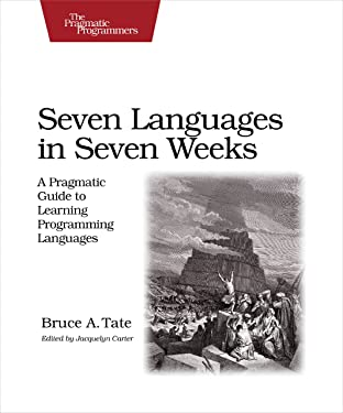 Seven Languages in Seven Weeks: A Pragmatic Guide to Learning Programming Languages (Pragmatic Programmers)