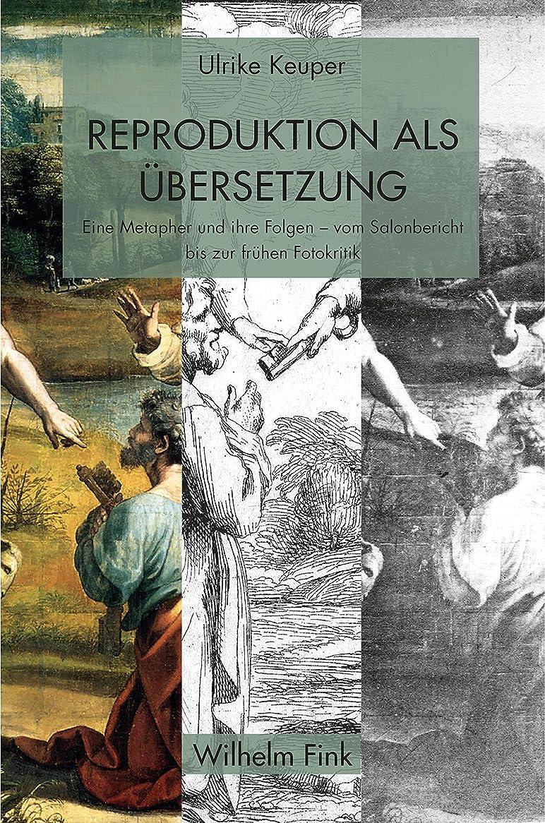 フォーム下手愚かReproduktion als übersetzung: Eine Metapher und ihre Folgen – vom Salonbericht bis zur frühen Fotokritik (German Edition)