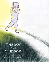 The Boy and the Box: A tender, heart-warming illustrated fable about growing up, making choices, and the importance of bei...