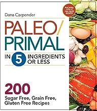 Paleo/Primal in 5 Ingredients or Less: More Than 200 Sugar-Free, Grain-Free, Gluten-Free Recipe