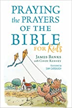 Praying the Prayers of the Bible for Kids (Our Daily Bread for Kids Presents)