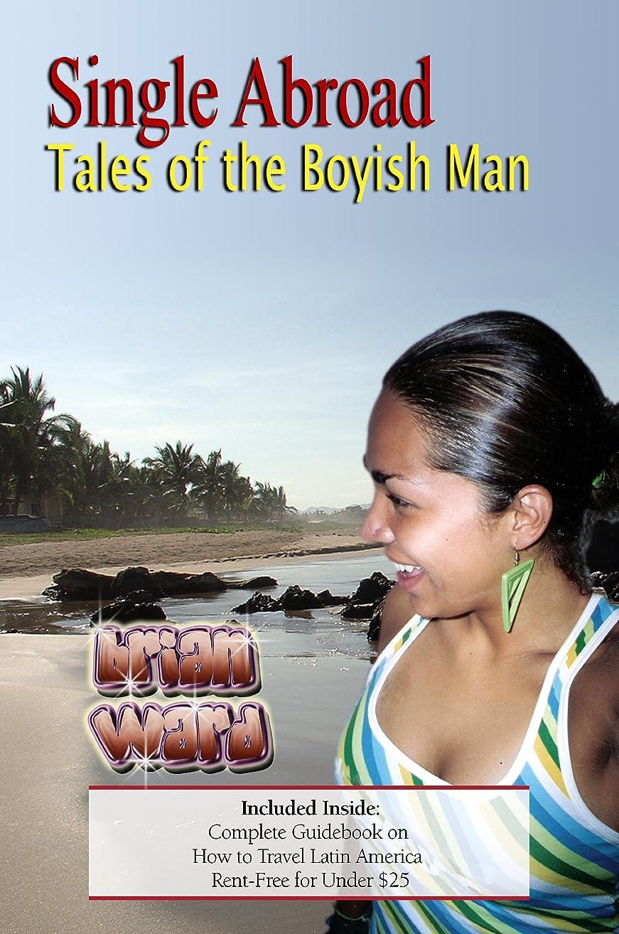 半島値する章Single Abroad: Tales of the Boyish Man (In Search of a Latin Lover Book 1) (English Edition)