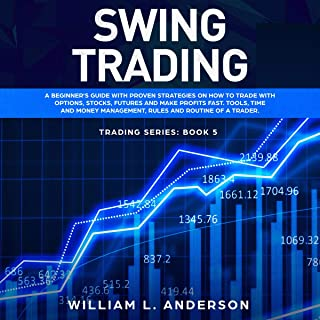 Swing Trading: A Beginner's Guide with Proven Strategies on How to Trade with Options, Stocks, Futures and Make Profits Fast. Tools, Time and Money Management, Rules and Routine of a Trader (Trading Series, Book 5)