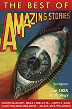 The Best of Amazing Stories: The 1928 Anthology (Annotated) (Illustrated): Amazing Stories Classics - Authorized Edition