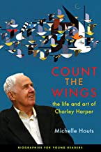 Count the Wings: The Life and Art of Charley Harper (Biographies for Young Readers)