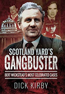 Scotland Yard's Gangbuster: Bert Wickstead's Most Celebrated Cases (English Edition)