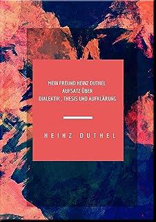 Mein Freund Heinz Duthel: Dialektik , THESIS und Aufklärung (German Edition)