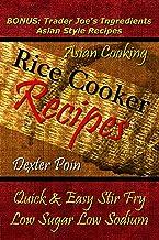 表紙: Rice Cooker Recipes - Asian Cooking - Quick & Easy Stir Fry - Low Sugar - Low Sodium - (BONUS: Trader Joes Ingredients Asian Style Recipes) (English Edition) | Dexter Poin