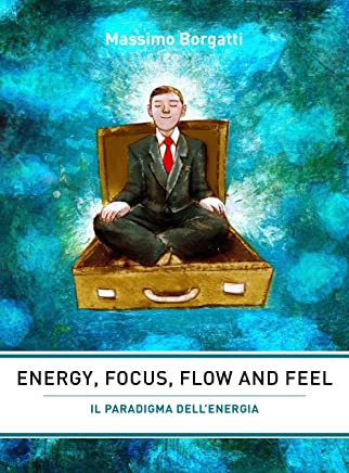 ENERGY FOCUS FLOW & FEEL - Il paradigma dellenergia