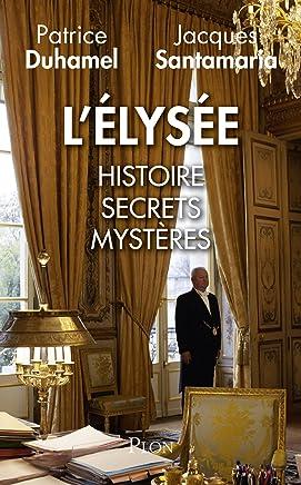 LElysée : Histoire, secrets, mystères (Hors collection) (French Edition)