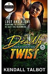 Deadly Twist: Action-Packed Romantic Suspense (Maximum Exposure Book 2) Kindle Edition