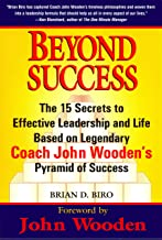 Beyond Success - The 15 Secrets to Effective Leadership and Life Based on Legendary Coach John Wooden's Pyramid of Success