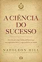 A ciência do sucesso: Uma série de artigos inéditos do homem que mais influenciou líderes e empreendedores no mundo