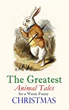 The Greatest Animal Tales for a Warm Fuzzy Christmas: 30 Stories & Picture Books in One Volume: The Tailor of Gloucester, Voyages of Doctor Dolittle, Story ... to Dogs, Miss Muffet's Christmas Party...