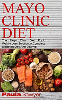 Mayo Clinic Diet: The Mayo Clinic Diet Rapid Weight Loss Solution, A Complete Diabetes Diet and Journal
