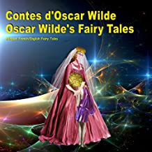 Contes d'Oscar Wilde. Oscar Wilde's Fairy Tales. Bilingual French/English Fairy Tales: Dual Language Illustrated Book (Fre...