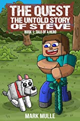 The Quest: The Untold Story of Steve, Book One: The Tale of a Hero (An Unofficial Minecraft Book for Kids Ages 9 - 12) (Preteen) Kindle Edition