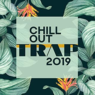 Chill Out Trap 2019: Deep House Bass & Chill Pop R&B