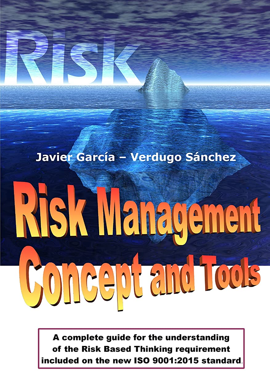 Risk Management Concept and Tools: A complete guide for the understanding of the Risk Based Thinking requirement included on the new ISO 9001:2015 standard (English Edition)