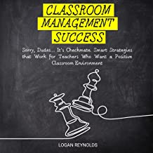 Classroom Management Success: Sorry, Dudes... It's Checkmate. Smart Strategies That Work for Teachers Who Want a Positive ...