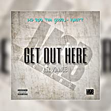 Get out Here [Explicit]