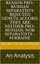 Reason Pro-Russian Separatists rejected Geneva accord: they are neither pro-Russian, nor Separatists... #Ukraine : An Analysis