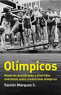 Olímpicos: Historias asombrosas y divertidas anécdotas sobre medallistas olímpicos