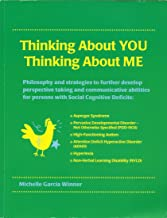 Thinking About You Thinking About Me: Philosophy and strategies to further develop perspective taking and communicative abilities for persons with ... Autism, Hyperlexia, ADHD, PDD-NOS, NVLD