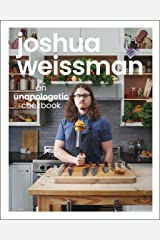 Joshua Weissman: An Unapologetic Cookbook. #1 NEW YORK TIMES BESTSELLER Kindle Edition