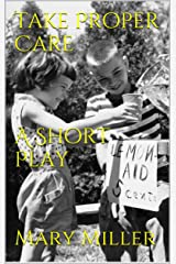 Take Proper Care - A Short Play Kindle Edition