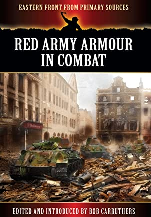 Red Army Armour in Combat (Eastern Front from Primary Sources) by Bob Carruthers (3-Jul-2013) Paperback
