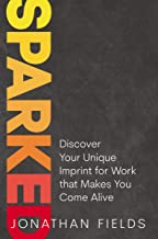 Sparked: Discover Your Unique Imprint for Work that Makes You Come Alive (English Edition)