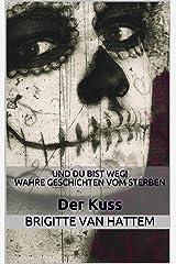 Und du bist weg! Wahre Geschichten vom Sterben: Der Kuss (Und du bist weg! Einzelgeschichten 4) Kindle Ausgabe