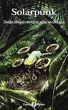 Solarpunk: Dalla disperazione alla strategia (Italian Edition)