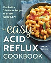 Easy Acid Reflux Cookbook: Comforting 30-Minute Recipes to Soothe Gerd & Lpr