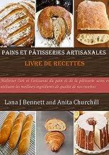 livre de cuisine artisanale de pain et de patisserie: Maîtriser l'art et l'artisanat du pain et de la pâtisserie sains en ...