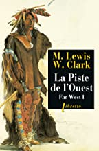 Livres La Piste de l'Ouest: Far West tome 1 : Journal de la première traversée du continent nord-américain 1804-1806 (Libretto t. 42) PDF