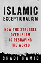 Islamic Exceptionalism: How the Struggle Over Islam Is Reshaping the World