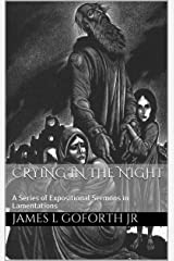 Crying In The Night: A Series of Expositional Sermons in Lamentations Kindle Edition