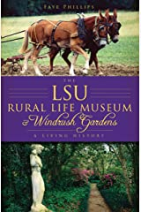 The LSU Rural Life Museum and Windrush Gardens: A Living History (Landmarks) Kindle Edition