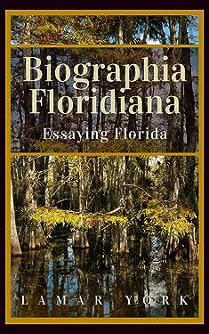 Biographia Floridiana: Essaying Florida